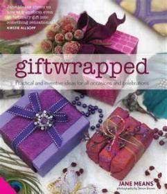 预订 Giftwrapped : Practical and Inventive Ideas for All Occasions and Celebrations 礼物包装,英文原版