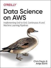 预订 Data Science on AWS : Implementing End-to-End, Continuous AI and Machine Learning Pipelines 英文原版