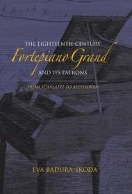 预订 The Eighteenth-Century Fortepiano Grand and Its Patrons From Scarlatti to Beethoven,英文原版