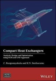 预订 Compact Heat Exchangers : Analysis, Design and Optimization using FEM and CFD Approach紧凑型热交换器:分析,设计与优化,英文原版
