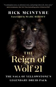 The Reign of Wolf 21: The Saga of Yellowstone's Legendary Druid Pack 黄石公园狼群的故事,英文原版