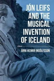 预订 Jón Leifs and the Musical Invention of Iceland 冰岛近现代作曲家琼·莱弗斯与冰岛音乐,英文原版