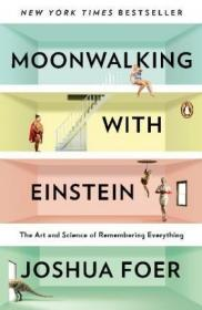 Moonwalking with Einstein: The Art and Science of Remembering Everything 与爱因斯坦月球漫步:美国记忆力冠军教你记忆一切,乔舒亚·福尔作品,英文原版