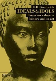 Ideals & Idols:Essays On Values in History and in Art