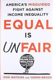 Equal Is Unfair: America's Misguided Fight Against Income Inequality-平等是不公平的
