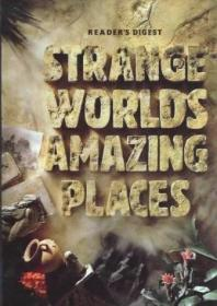Strange Worlds, Amazing Places: A Grand Tour Of The Most Exciting Places On Earth
