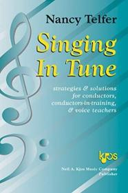 Singing in tune: Strategies & solutions for conductors, conductors-in-training, & voice teachers