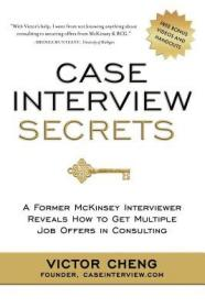 Case Interview Secrets:A Former McKinsey Interviewer Reveals How to Get Multiple Job Offers in Consulting