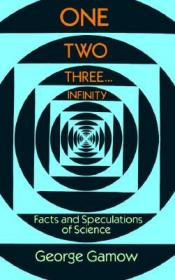 One, Two, Three...Infinity:Facts and Speculations of Science