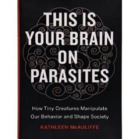 【全新正版现货】大脑寄生虫 英文原版 This Is Your Brain on Parasites Kathleen McAuliffe Eamon Dolan