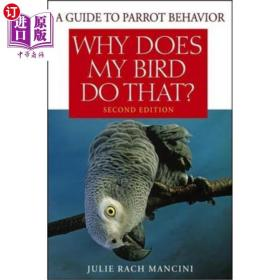 Why Does My Bird Do That?: A Guide to Parrot Beh...