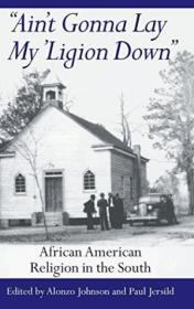 Ain't Gonna Lay My 'ligion Down: African American Religion In The South (northwestern Series In Tran