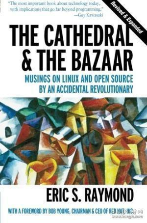 The Cathedral & the Bazaar:Musings on Linux and Open Source by an Accidental Revolutionary