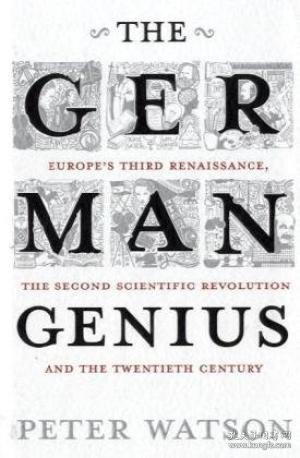 The German Genius:Europe's Third Renaissance, the Second Scientific Revolution and the Twentieth Century