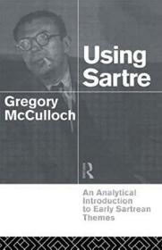 Using Sartre: An Analytical Introduction To Early Sartrean T