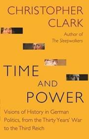 Time and Power:Visions of History in German Politics, from the Thirty Years' War to the Third Reich