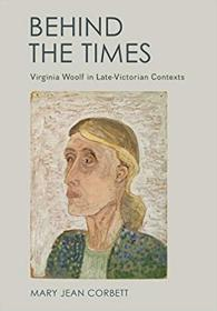 Behind the Times: Virginia Woolf in Late-Victorian Contexts