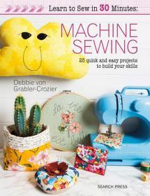 30分钟内学会缝纫 Learn to Sew in 30 Minutes: Machine Sewing