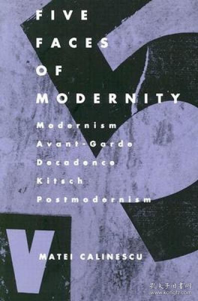 Five Faces of Modernity:Modernism, Avant-garde, Decadence, Kitsch, Postmodernism