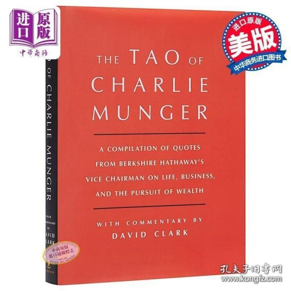 Tao of Charlie Munger: A Compilation of Quotes from Berkshire Hathaway's Vice Chairman on Life, Business, and the Pursuit of Wealth with Comm