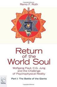 ReturnoftheWorldSoul:WolgangPauli,C.G.JungandtheChallengeofPsychophysicalReality