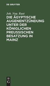 Die AEgyptische Augenentzundung Unter Der Koeniglichen Preussischen Besatzung in Mainz: Ein Beitrag Zur Nahern Kenntniss Und Behandlung Diese Augenkrankheitensform