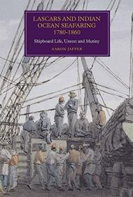 Lascars and Indian Ocean Seafaring, 1780-1860:Shipboard Life, Unrest and Mutiny