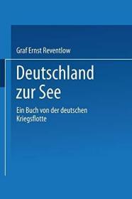 Deutschland Zur See: Ein Buch Von Der Deutschen Kriegsflotte