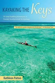 Kayaking the Keys: Fifty Great Paddling Trips in Florida's Southernmost Archipelago