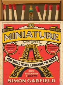 In Miniature: How Small Things Illuminate The World