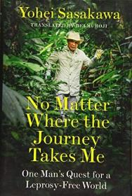 No Matter Where the Journey Takes Me: One Man's Quest for a Leprosy-Free World