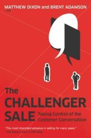 原版全新The Challenger Sale: Taking Control of the Customer Conversa挑战式销售:引爆第四次销售革命9781591844358
