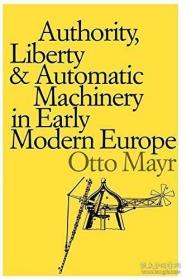 Authority, Liberty And Automatic Machinery In Early Modern Europe