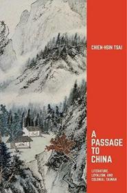 A Passage to China: Literature, Loyalism, and Colonial Taiwan (Harvard East Asian Monographs)