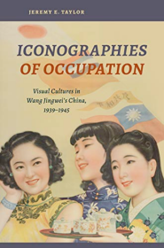 Iconographies of Occupation: Visual Cultures in Wang Jingwei's China, 1939–1945