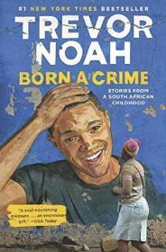 天生罪犯 特雷弗 诺亚自传(比尔盖茨2017荐书)英文原版 Born a Crime Stories from a South African Childhood 人物自传