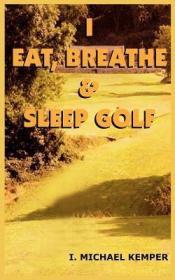 I Eat Breathe & Sleep Golf [9781418400781]