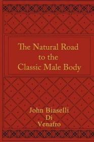 The Natural Road to the Classic Male Body [9781418408640]