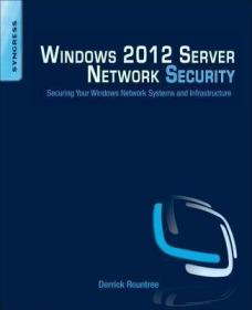 Windows 2012 Server Network Security: Securing Your Windows Network Systems and Infrastructure