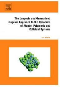 预订The Langevin and Generalised Langevin Approach to the Dynamics of Atomic, Polymeric and Colloidal Systems