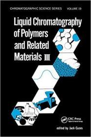 预订Liquid Chromatography of Polymers and Related Materials. III