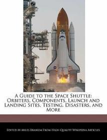 预订A Guide to the Space Shuttle: Orbiters, Components, Launch and Landing Sites, Testing, Disasters, and More