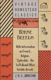 预订Horse Breeds - With Information on French, Belgian, Clydesdale, the Suffolk and Other Notable Breeds