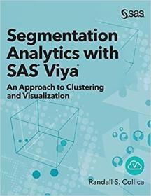 预订Segmentation Analytics with SAS Viya: An Approach to Clustering and Visualization (Hardcover edition)