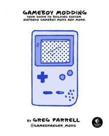预订Game Boy Modding: A Beginner's Guide to Game Boy Mods, Collecting, History, and More!
