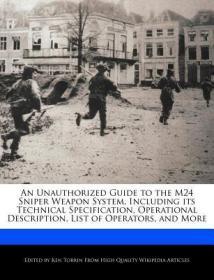 预订An Unauthorized Guide to the M24 Sniper Weapon System, Including Its Technical Specification, Operational Description, List of Operators, and More