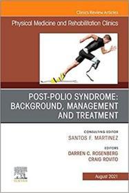 预订Post-Polio Syndrome: Background, Management and Treatment, an Issue of Physical Medicine and Rehabilitation Clinics of North America, 32