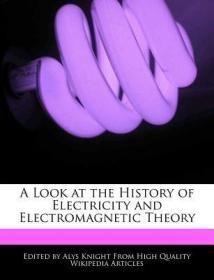 预订A Look at the History of Electricity and Electromagnetic Theory