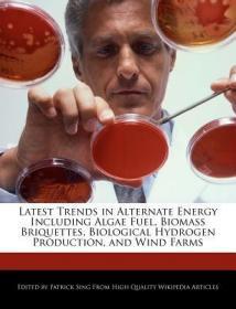 预订Latest Trends in Alternate Energy Including Algae Fuel, Biomass Briquettes, Biological Hydrogen Production, and Wind Farms