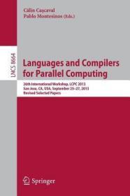 预订Languages and Compilers for Parallel Computing: 26th International Workshop, Lcpc 2013, San Jose, Ca, Usa, September 25--27, 2013. Revised Selected Pa